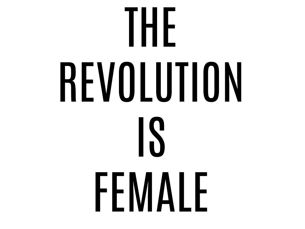 The Revolution is Female by feelingfeminine
