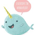 Everyday I'm Narwhalin'! by Jeff Crowther