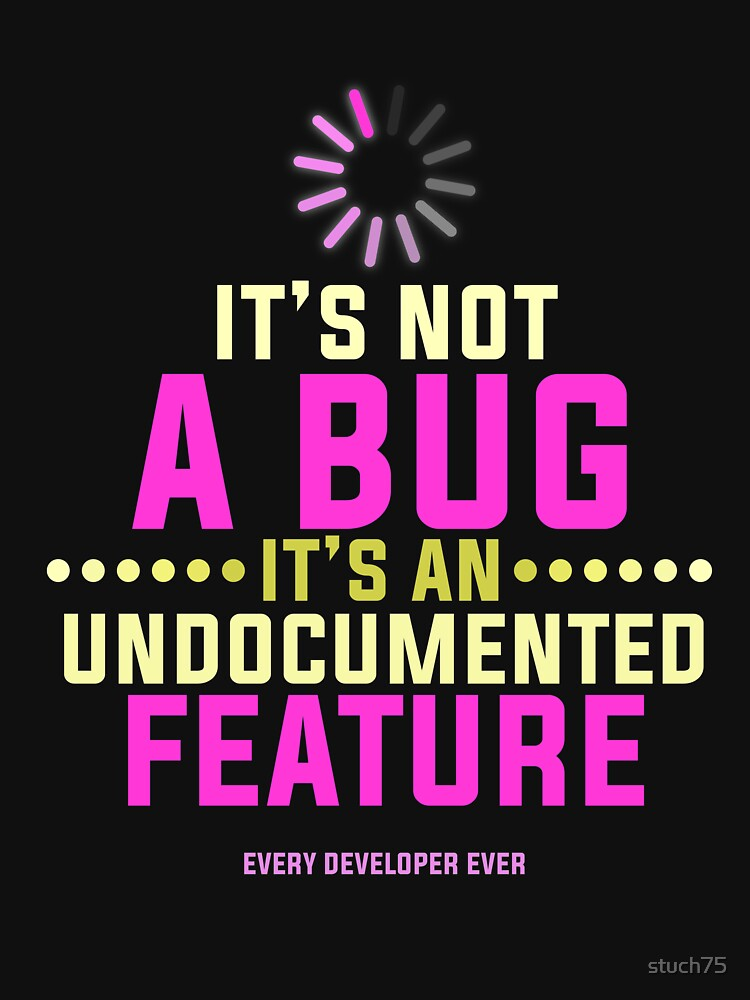 It's Not A Bug It's An Undocumented Feature by stuch75