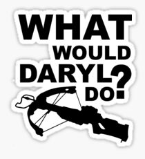 What Would Daryl Do?  |  The Walking Dead Sticker