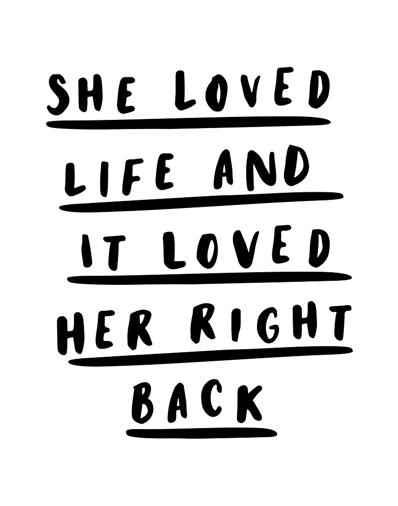 She Loved Life and it Loved Her Right Back by MotivatedType