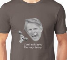 Can't talk now, I'm very Busey! Unisex T-Shirt