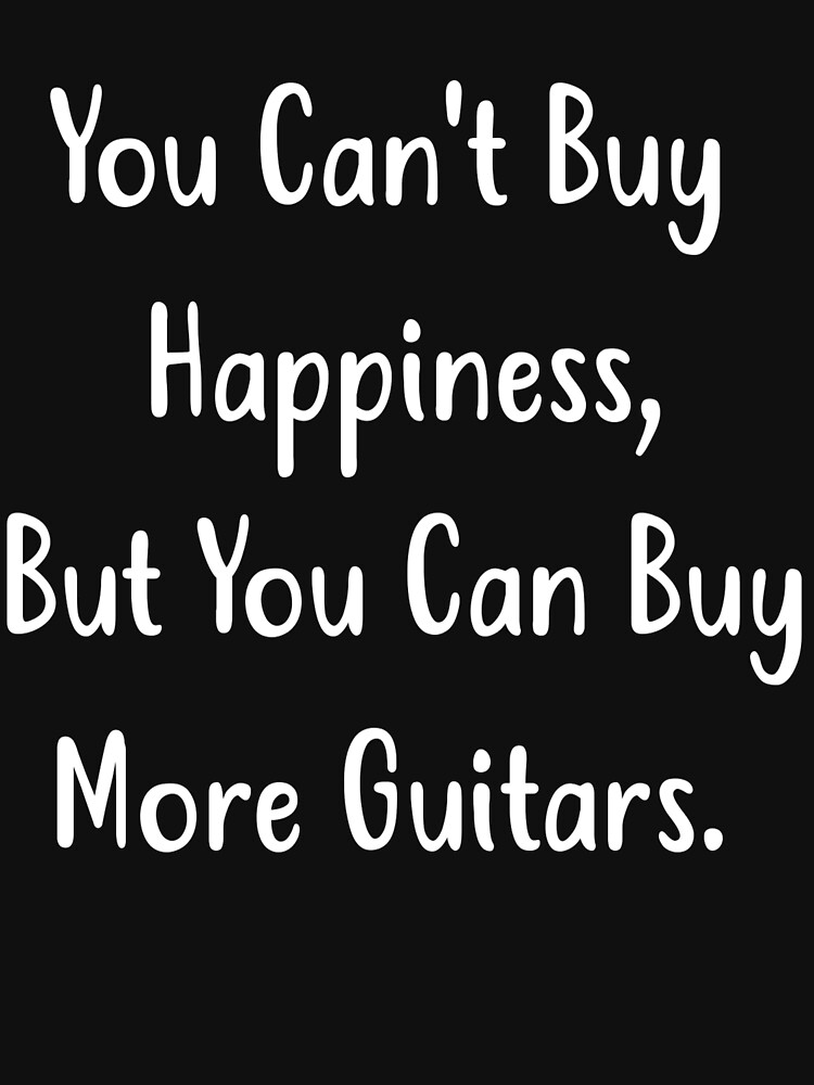 Funny Guitar Shirt You Can't Buy Happiness But You Can Buy More Guitars by Galvanized
