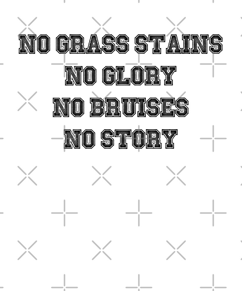 No Grass Stains No Glory - Sport Football Baseball Soccer by PrintPress