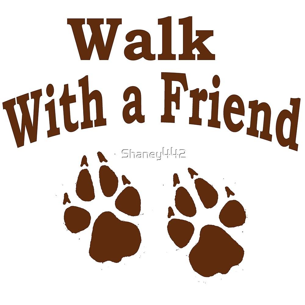 Walk with a friend by Shaney Alice Gober