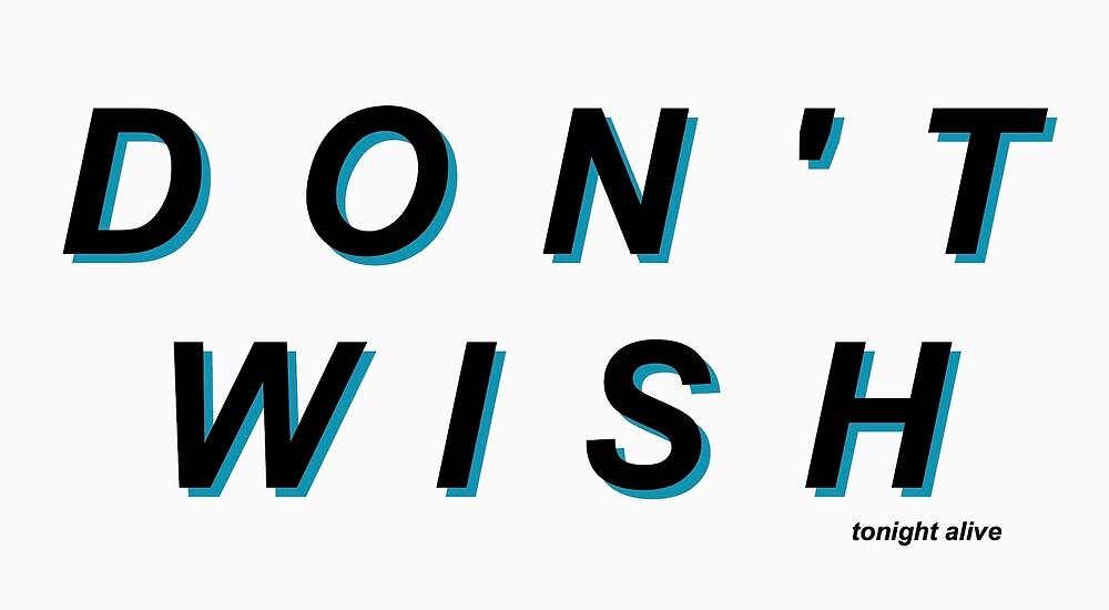 Don't Wish - Tonight Alive by lvveblood