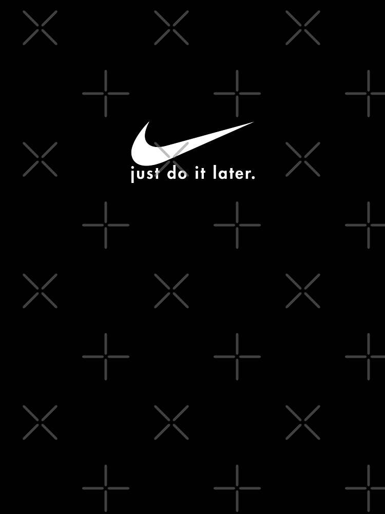 Just Do It Later by theClamor