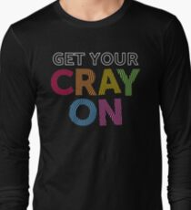 Get Your Cray On Teacher for School Long Sleeve T-Shirt