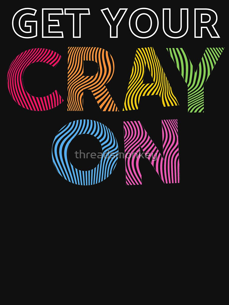 Get Your Cray On Teacher for School by threadsmonkey