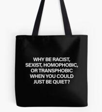 Bolsa de tela ¿Por qué ser racista, sexista, homofóbico o transfóbico cuando solo puede estar tranquilo? (Blanco)
