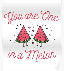 Funny You Are One In A Melon Design Poster