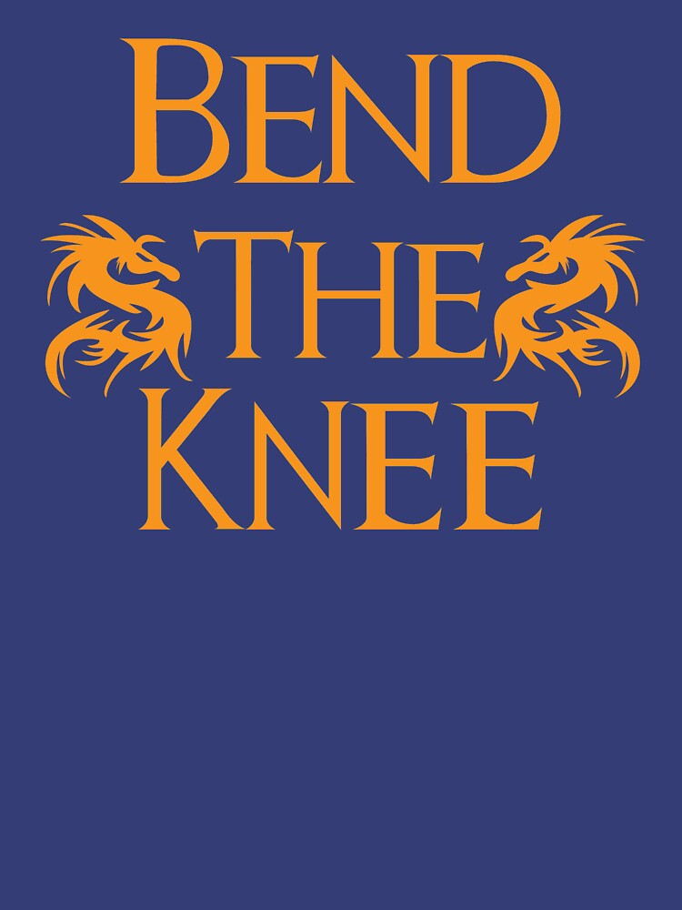 Bend The Knee Two Dragon Orange design Game of Thrones fan by BrobocopPrime