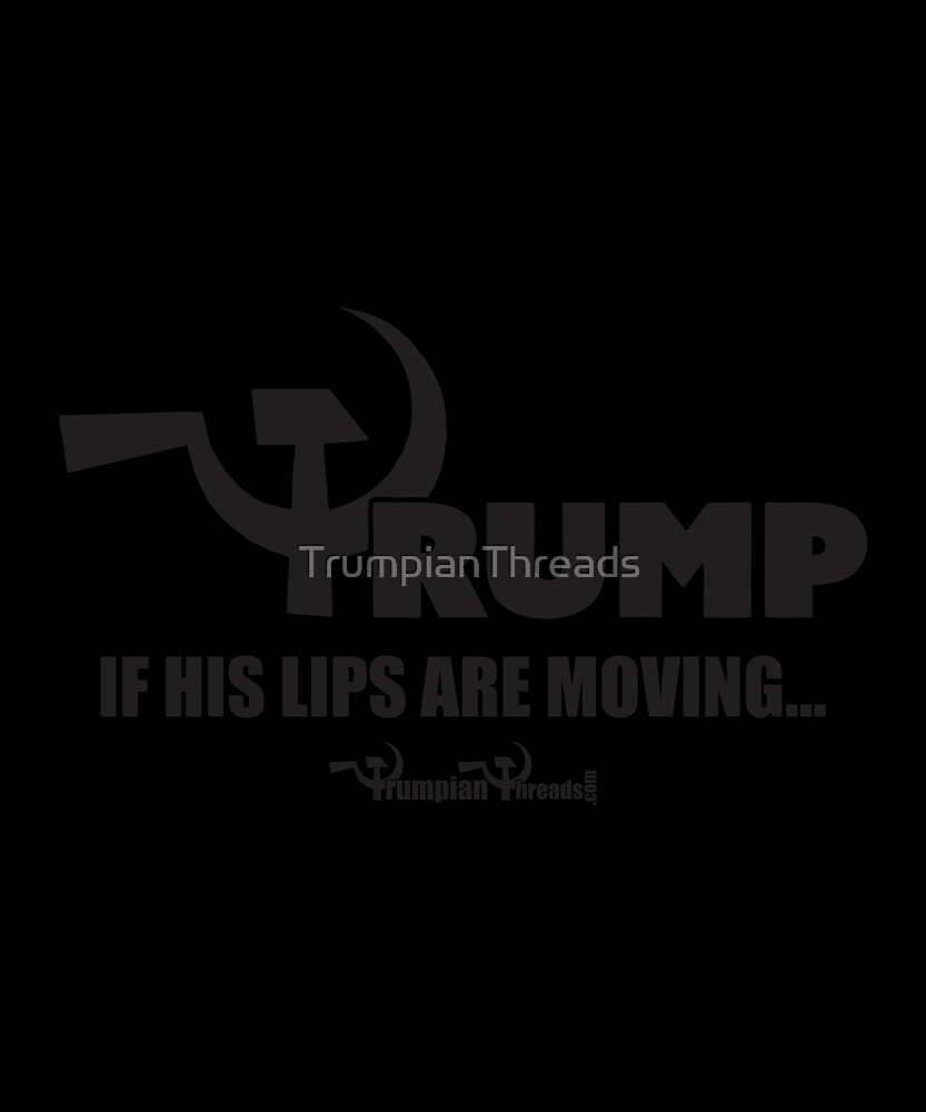 If his lip are moving by TrumpianThreads