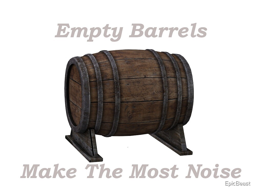 Empty Barrels Make The Most Noise by EpicBeast