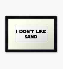 """I don't like sand""... Framed Print"