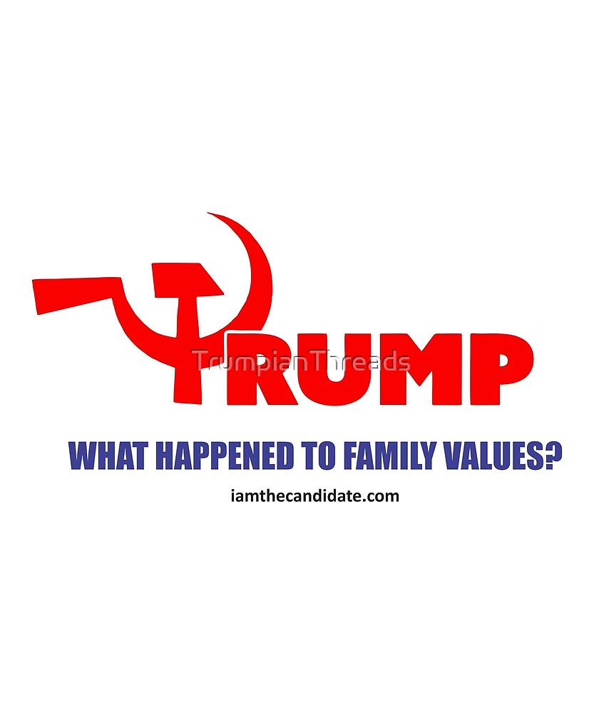 What happened to family values? by TrumpianThreads