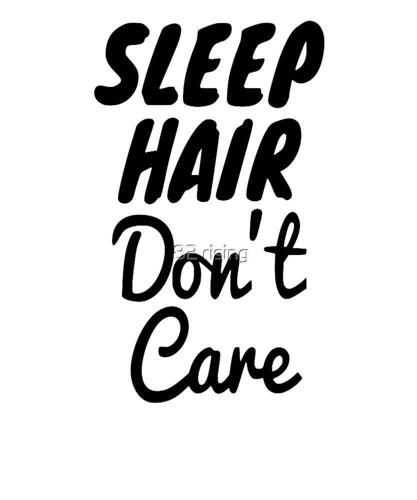 Sleep Hair Don't Care by 82 rising