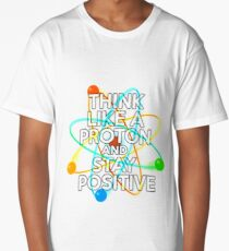 Think like a proton and stay positive Long T-Shirt