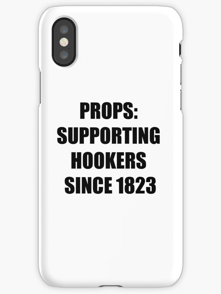 Props: Supporting Hookers Since 1823 by KnockOn