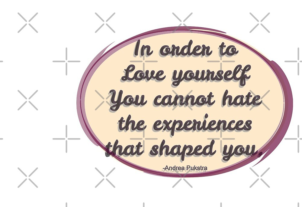 In order to love yourself  by Serrena Gragg