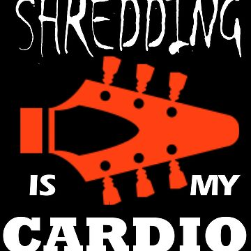 Shredding is my Cardio by ruhanation