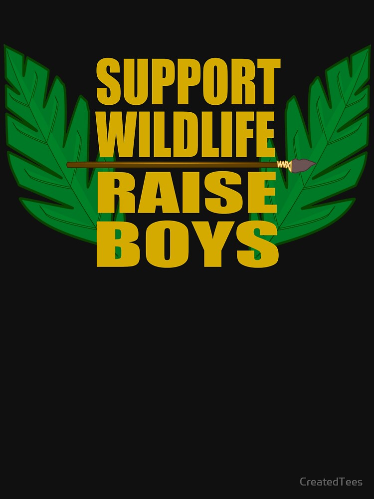 Support Wildlife Raise Boys by CreatedTees