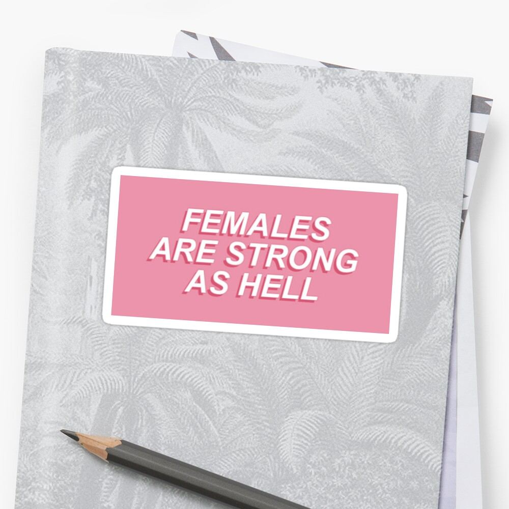 FEMALES ARE STRONG AS HELL by thingsdrawnbad