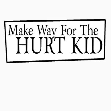 make way for the HURT KID by mikibish