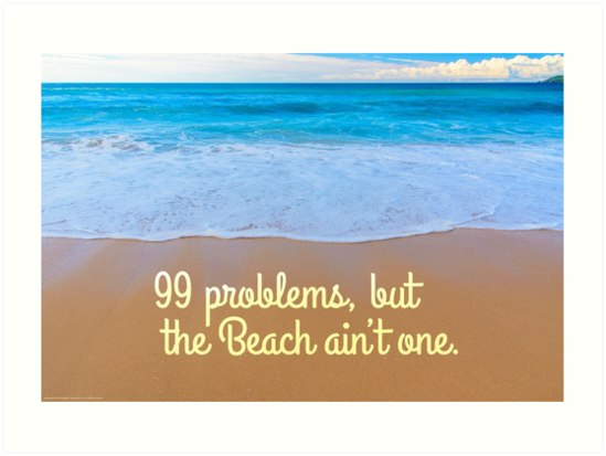 99 Problems, but the Beach ain't one by Eric Hwang