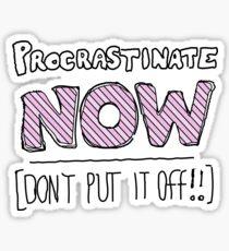 procrastinate NOW! Sticker