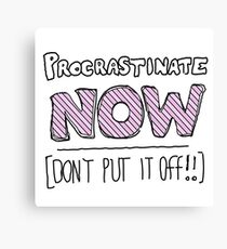 procrastinate NOW! Canvas Print