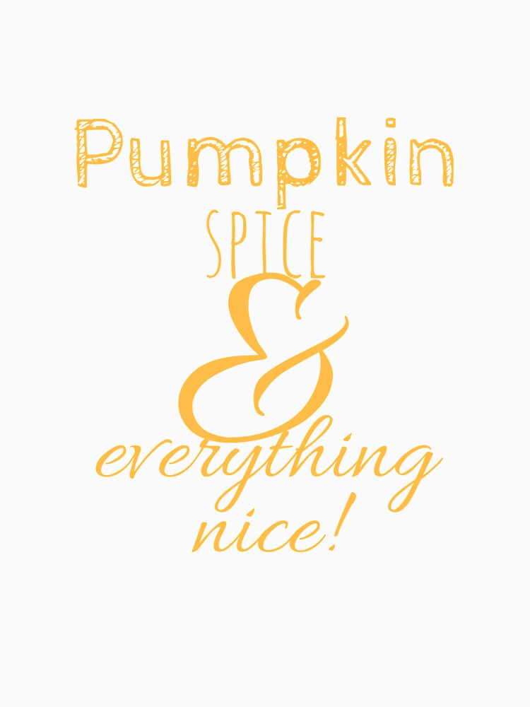 Pumpkin Spice & Everything Nice by Charloni