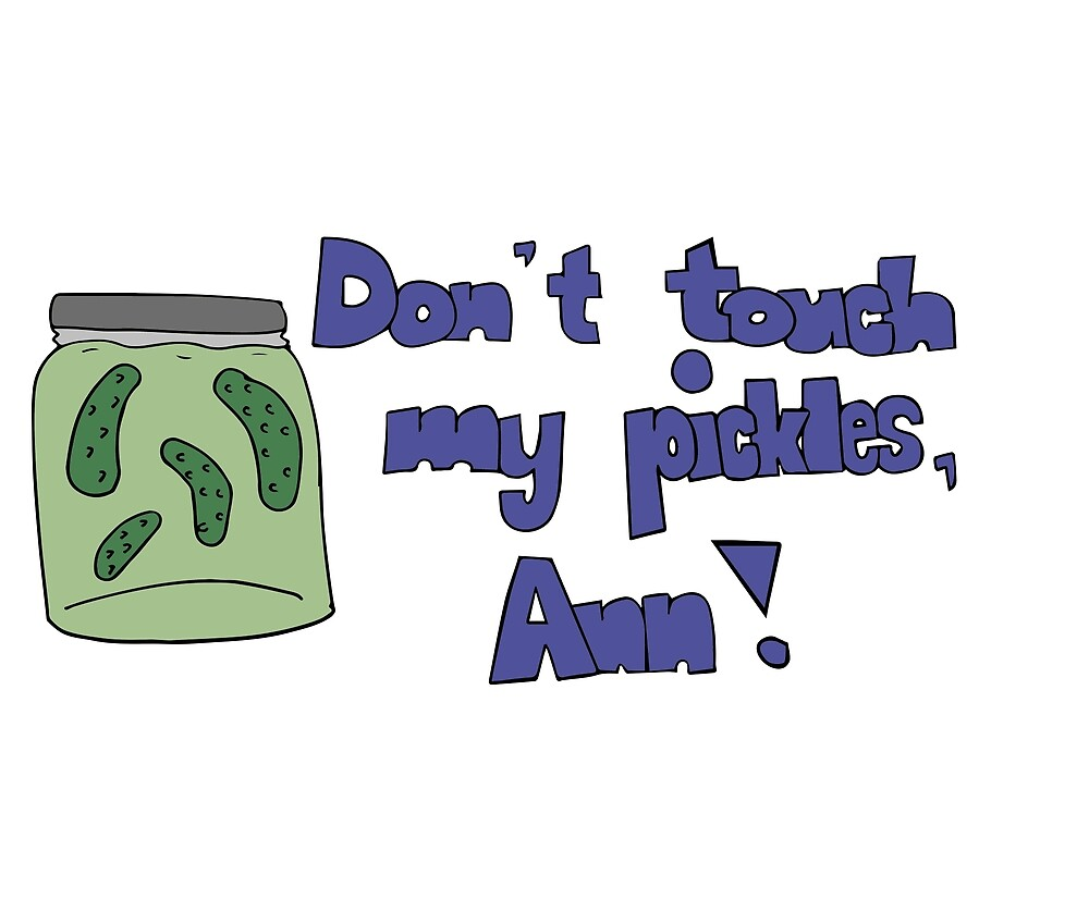 Don't Touch My Pickles, Ann! by meowkenz95