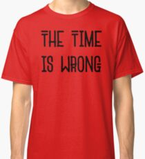 The Time Is Wrong - Cool Vintage Style Protest Typography Classic T-Shirt