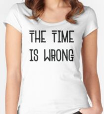 The Time Is Wrong - Cool Vintage Style Protest Typography Women's Fitted Scoop T-Shirt