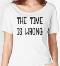 The Time Is Wrong - Cool Vintage Style Protest Typography Women's Relaxed Fit T-Shirt