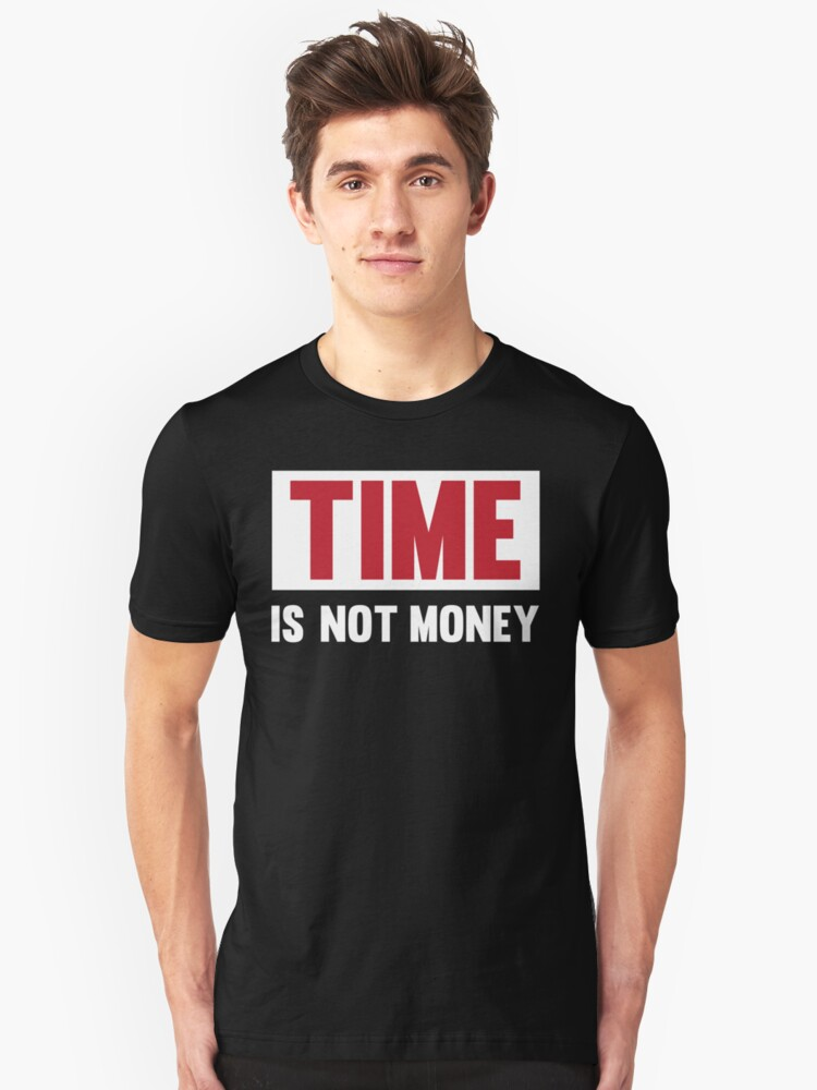 Time Is Not Money - Cool Funny Minimalistic Protest Typography Text Unisex T-Shirt Front