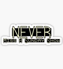 NEVER miss a Sunday Show Sticker