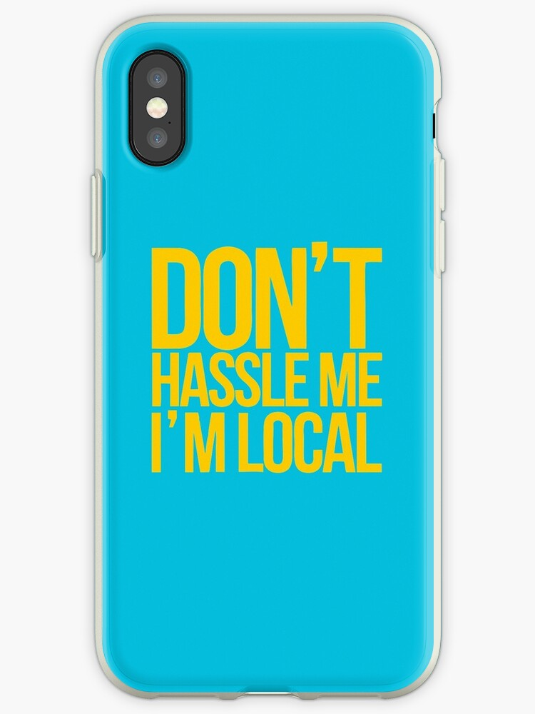 Dont Hassle Me, I'm Local by dortenos