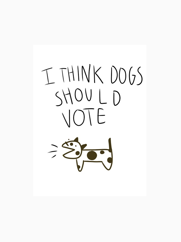 I think dogs should vote by carouselponu