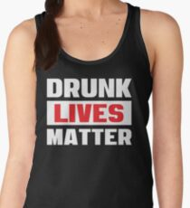 Drunk Lives Matter - Funny Drinking Party T Shirts - Getting Drunk Typography Women's Tank Top