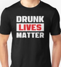 Drunk Lives Matter - Funny Drinking Party T Shirts - Getting Drunk Typography Unisex T-Shirt