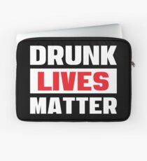 Drunk Lives Matter - Funny Drinking Party T Shirts - Getting Drunk Typography Laptop Sleeve