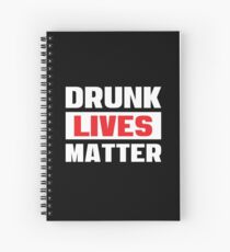 Drunk Lives Matter - Funny Drinking Party T Shirts - Getting Drunk Typography Spiral Notebook