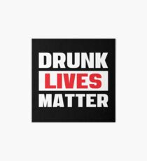 Drunk Lives Matter - Funny Drinking Party T Shirts - Getting Drunk Typography Art Board