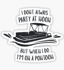 I Don't Always Party At Noon - Pontoon, Boat, Pontoon Lover, Pontoon Life Sticker