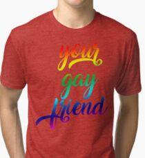 Your Gay Friend - Rainbow Script Centered Tri-blend T-Shirt
