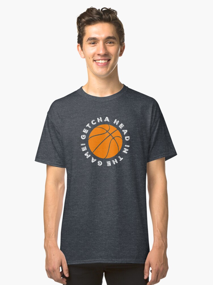 Getcha head in the game! Classic T-Shirt Front
