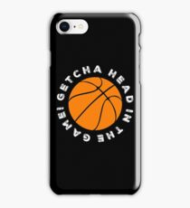 Getcha head in the game! iPhone Case/Skin