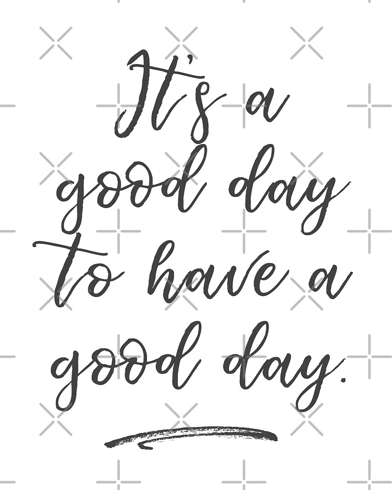 It's a Good Day to Have a Good Day by Katie Harp